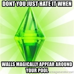 Sims - Dont You just hate it when walls magically appear around your pool