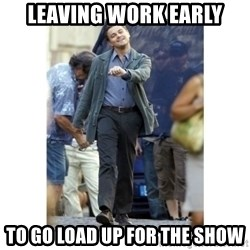 Leonardo DiCaprio Walking - LEAVING WORK EARLY TO GO LOAD UP FOR THE SHOW