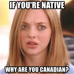 OMG KAREN - If you're native Why are you canadian?