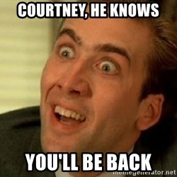 nicolas cage no me digas - COURTNEY, HE KNOWS YOU'LL BE BACK