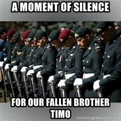 Moment Of Silence - A Moment of silence For Our Fallen Brother TIMO