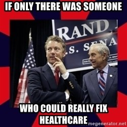 Rand Paul - If only there was someone Who could really Fix Healthcare