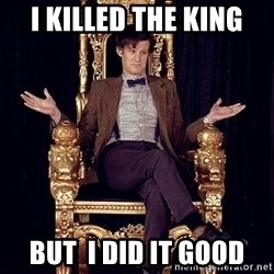 Hipster Doctor Who - i killed the king  but  i did it good