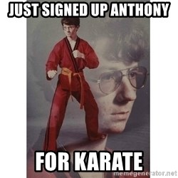 Karate Kid - just signed up anthony  for karate
