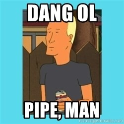 Boomhauer - DanG ol  Pipe, Man