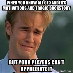 James Van Der Beek - When You Know ALL Of XANDER's Motivations And Tragic BACKSTORY  But YOUR Players Can't Appreciate It