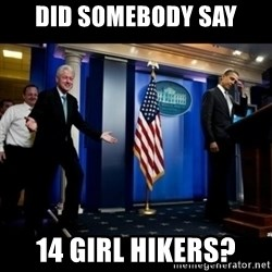 Inappropriate Timing Bill Clinton - Did somebody say 14 girl Hikers?