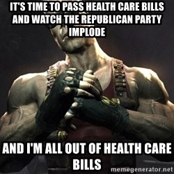 Duke Nukem Forever - it's time to pass health care bills and watch the republican party implode and i'm all out of health care bills