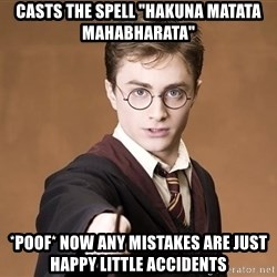 """Advice Harry Potter - casts the spell """"hakuna matata mahabharata"""" *poof* now any mistakes are just happy little accidents"""