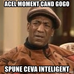 Confused Bill Cosby  - acel moment cand gogo spune ceva inteligent