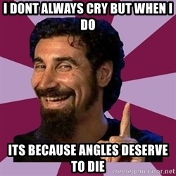 Serj Tankian - I dont always cry but when I do Its because Angles deserve to die