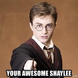Harry Potter spell -  your awesome shaylee