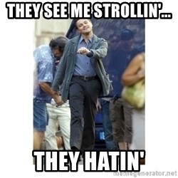 Leonardo DiCaprio Walking - they see me strollin'... they hatin'