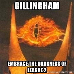 Eye of Sauron - GillIngham Embrace the darkness of leaGue 2