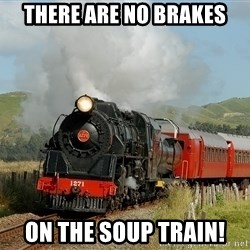 Success Train - THERE ARE NO BRAKES ON THE SOUP TRAIN!
