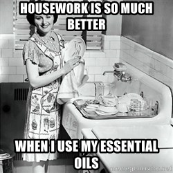 50s Housewife - Housework is so much better when i use my essential oils