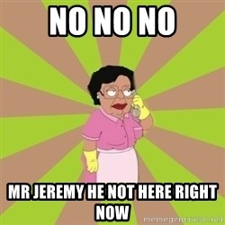 Consuela Family Guy - no no no mr jeremy he not here right now