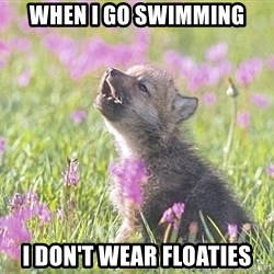 Baby Insanity Wolf - When i go swimming I don't wear FLOaties