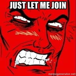 Rage Face - JUST LET ME JOIN