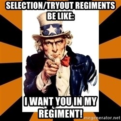 Uncle sam wants you! - selection/tryout regiments be like: I WANT YOU IN MY REGIMENT!