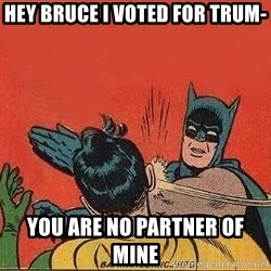 batman slap robin - Hey bruce i voted for trum- You are no partner of mine