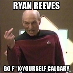 Picard Finger - Ryan reeves Go f**k yourself calgary