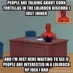 60s spiderman behind desk - People are talking about corn tortillas in the Lolirock discord I just joined And I'm just here waiting to see if people are interested in a Lolirock RP idea I had