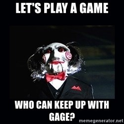 saw jigsaw meme - Let's play a game Who can keep up with gage?