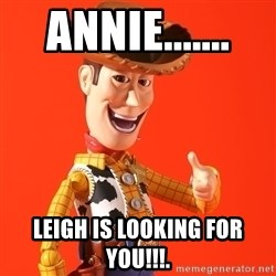 Perv Woody - ANNIE.......  LEIGH Is Looking For YOU!!!.