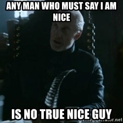 Tywin Lannister - Any man who must say i am nice is no true nice guy