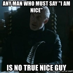 """Tywin Lannister - Any man who must say """"i am nice"""" is no true nice guy"""