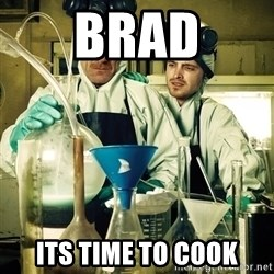 breaking bad - Brad Its time to cook