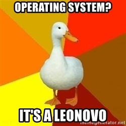 Technologically Impaired Duck - OPERATING SYSTEM? IT'S A LEONOVO