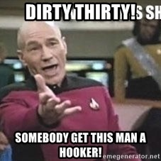 Patrick Stewart WTF - dirty thirty! somebody get this man a hooker!