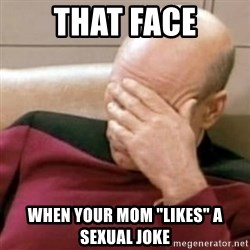 """Face Palm - That face When your mom """"likes"""" a sexual joke"""
