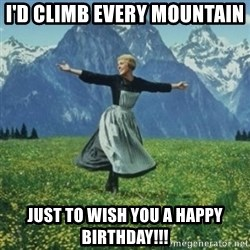sound of music - I'D climb every mountain  Just to wish you a happy birthday!!!