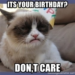 Birthday Grumpy Cat - ITS your birthday? DON,t CARE