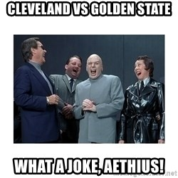 Dr. Evil Laughing - CLEVELAND vs Golden State what a joke, aethius!