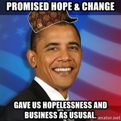 Scumbag Obama - Promised hope & change gave us hopelessness and business as ususal.