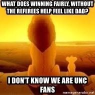 The Lion King - What does winning fairly, without the referees help feel like dad? I don't know we are unc fans