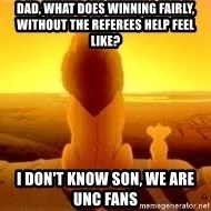 The Lion King - Dad, what does winning fairly, without the referees help feel like? I don't know son, we are UNC fans