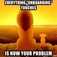 "The Lion King - Everything ""onboarding"" touches Is now your Problem"