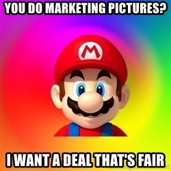 Mario Says - You do marketing pictures? I WANT A DEAL THAT'S FAIR
