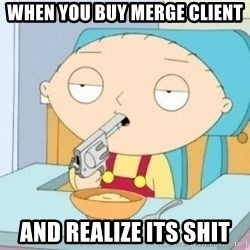 Suicide Stewie - When you buy merge client and realize its shit