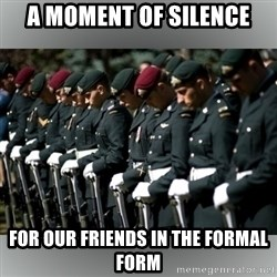 Moment Of Silence - A moment of silence for our friends in the formal form