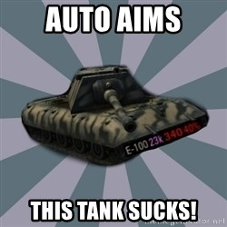 TERRIBLE E-100 DRIVER - Auto AIMs This tank sucks!