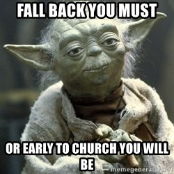 Yodanigger - FALL BACK YOU MUST OR EARLY TO CHURCH YOU WILL BE