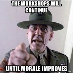 Military logic - the workshops will continue until morale improves