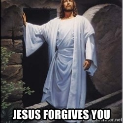 Hell Yeah Jesus -  jesus forgives you