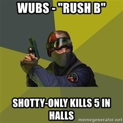 """Counter Strike - wubs - """"RUSH B"""" SHOTTY-ONLY kills 5 in halls"""